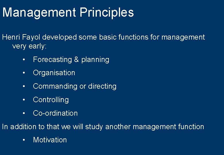 Management Principles Henri Fayol developed some basic functions for management very early: • Forecasting