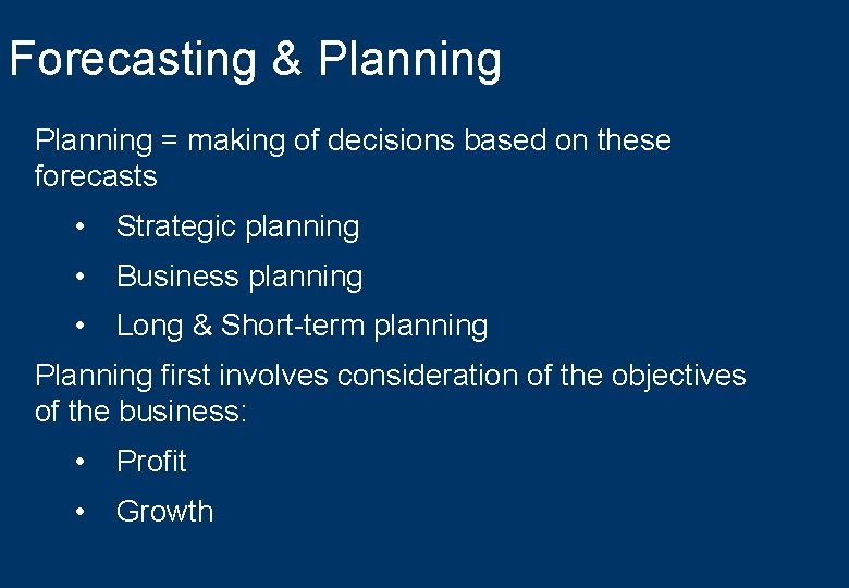 Forecasting & Planning = making of decisions based on these forecasts • Strategic planning