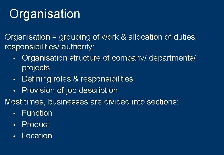 Organisation = grouping of work & allocation of duties, responsibilities/ authority: • Organisation structure