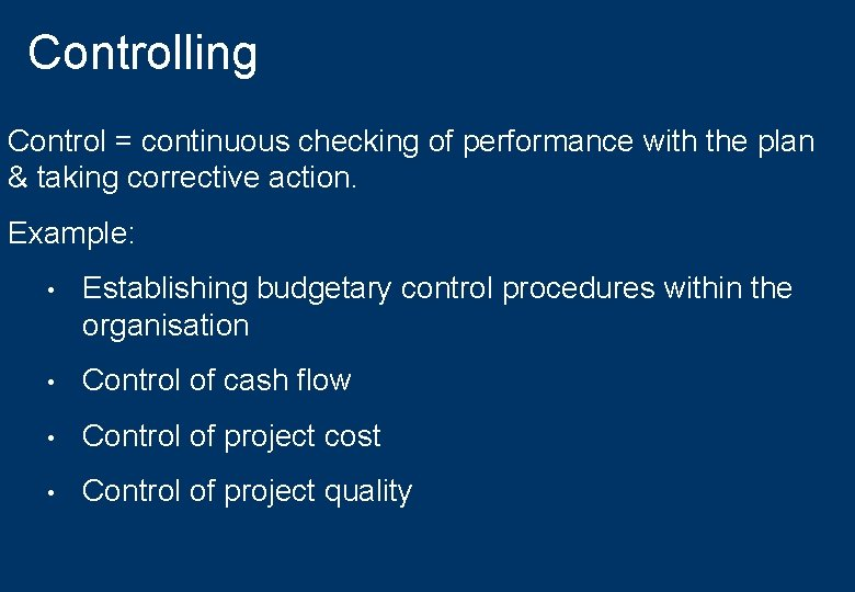 Controlling Control = continuous checking of performance with the plan & taking corrective action.