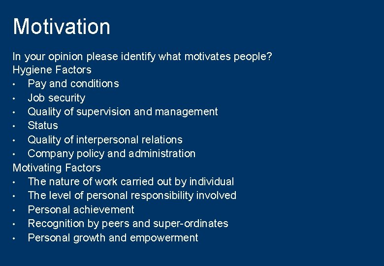 Motivation In your opinion please identify what motivates people? Hygiene Factors • Pay and