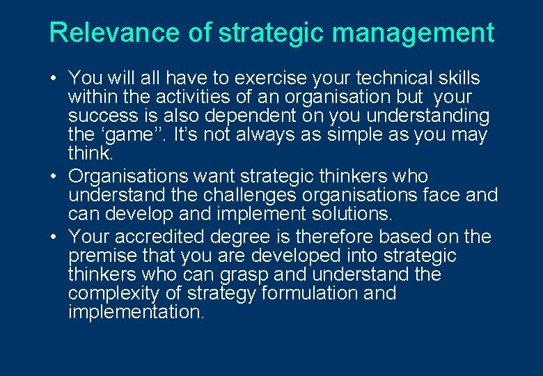 Relevance of strategic management • You will all have to exercise your technical skills