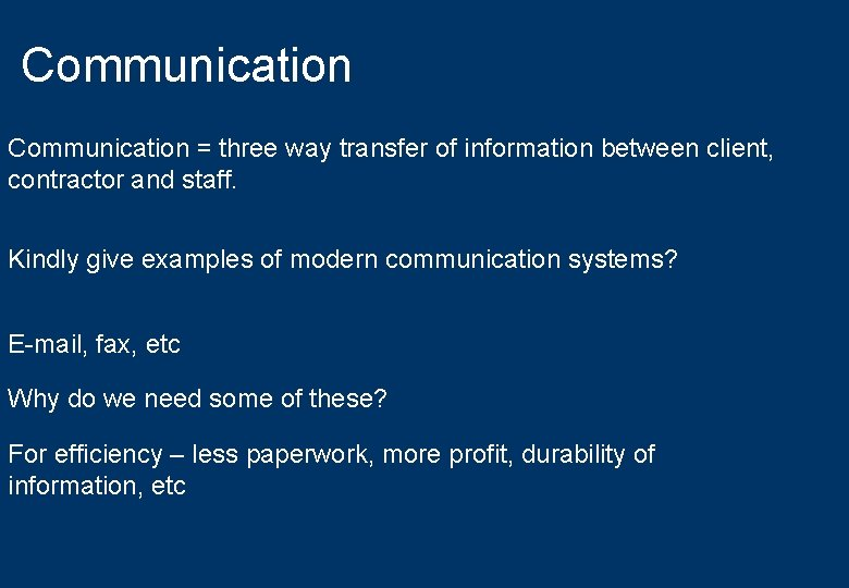 Communication = three way transfer of information between client, contractor and staff. Kindly give