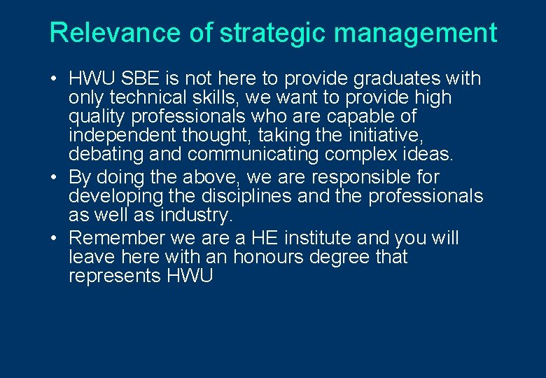 Relevance of strategic management • HWU SBE is not here to provide graduates with