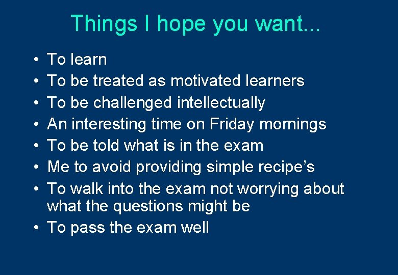 Things I hope you want. . . • • To learn To be treated