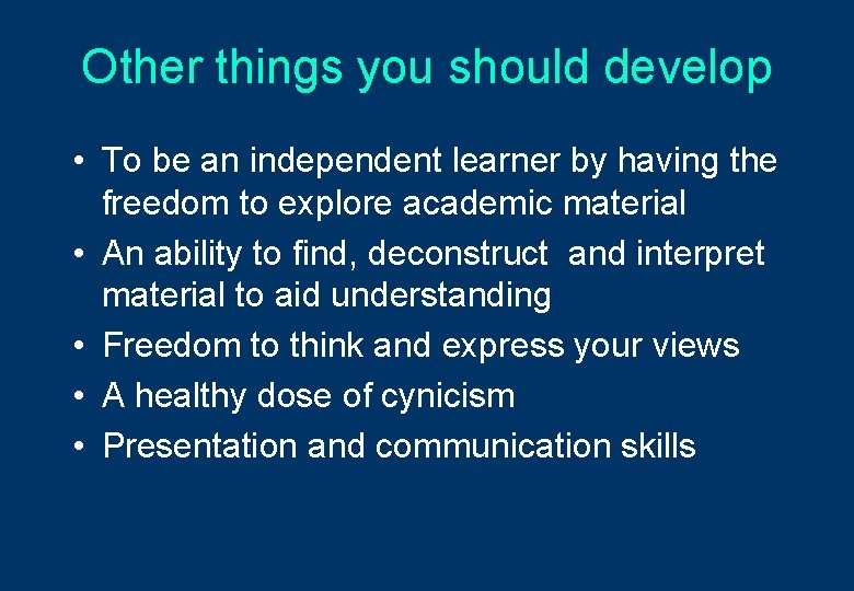 Other things you should develop • To be an independent learner by having the