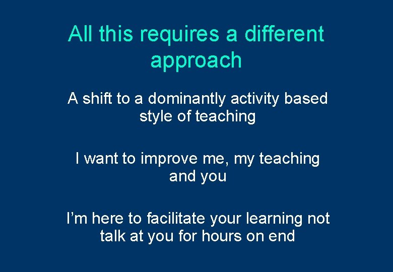 All this requires a different approach A shift to a dominantly activity based style
