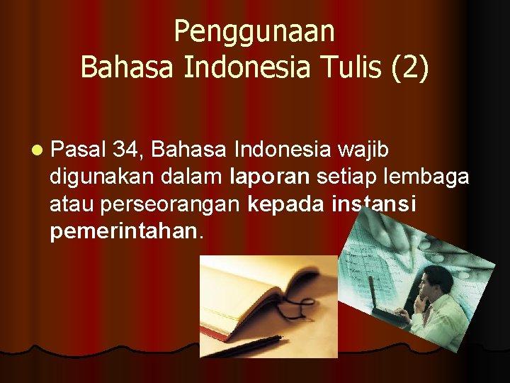 Penggunaan Bahasa Indonesia Tulis (2) l Pasal 34, Bahasa Indonesia wajib digunakan dalam laporan