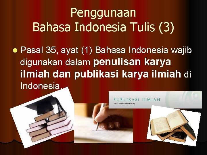 Penggunaan Bahasa Indonesia Tulis (3) l Pasal 35, ayat (1) Bahasa Indonesia wajib digunakan