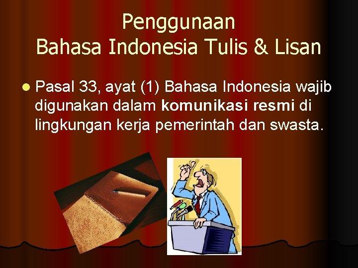 Penggunaan Bahasa Indonesia Tulis & Lisan l Pasal 33, ayat (1) Bahasa Indonesia wajib