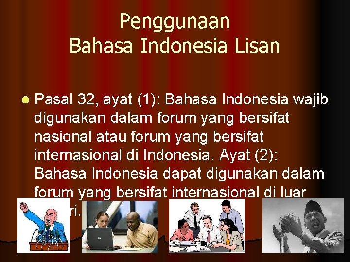 Penggunaan Bahasa Indonesia Lisan l Pasal 32, ayat (1): Bahasa Indonesia wajib digunakan dalam