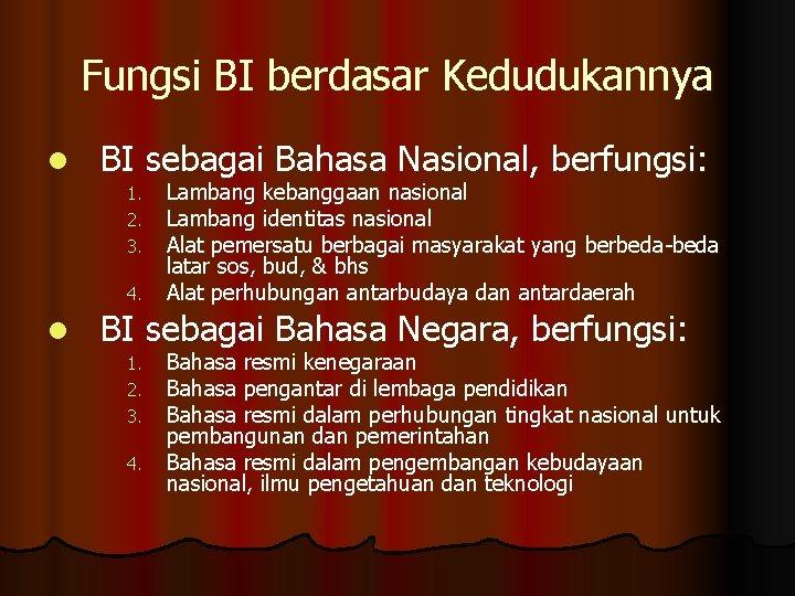 Fungsi BI berdasar Kedudukannya l BI sebagai Bahasa Nasional, berfungsi: 1. 2. 3. 4.