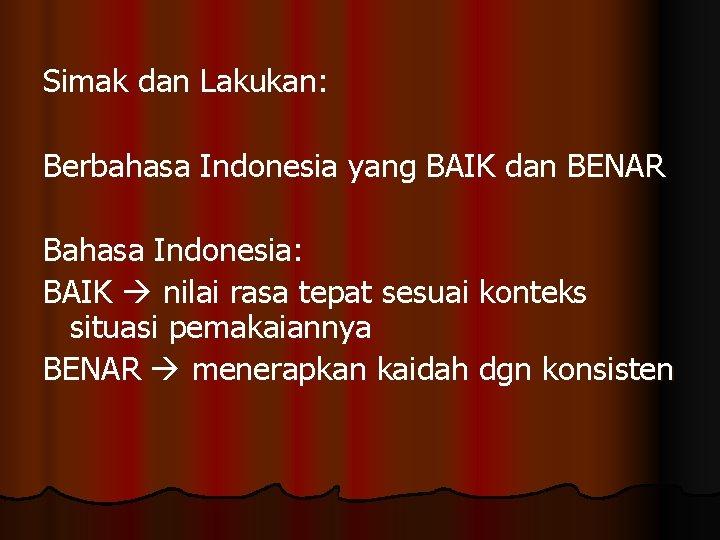 Simak dan Lakukan: Berbahasa Indonesia yang BAIK dan BENAR Bahasa Indonesia: BAIK nilai rasa