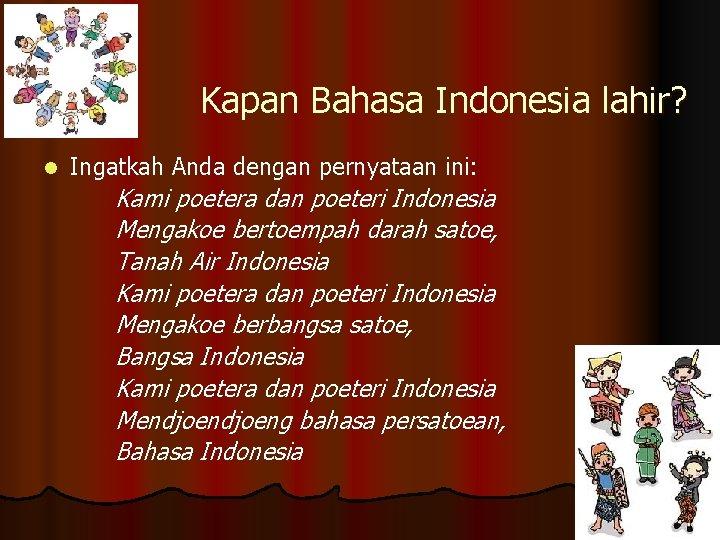 Kapan Bahasa Indonesia lahir? l Ingatkah Anda dengan pernyataan ini: Kami poetera dan poeteri