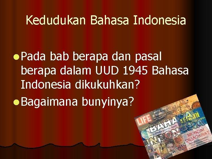Kedudukan Bahasa Indonesia l Pada bab berapa dan pasal berapa dalam UUD 1945 Bahasa