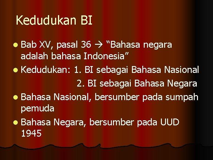"""Kedudukan BI l Bab XV, pasal 36 """"Bahasa negara adalah bahasa Indonesia"""" l Kedudukan:"""