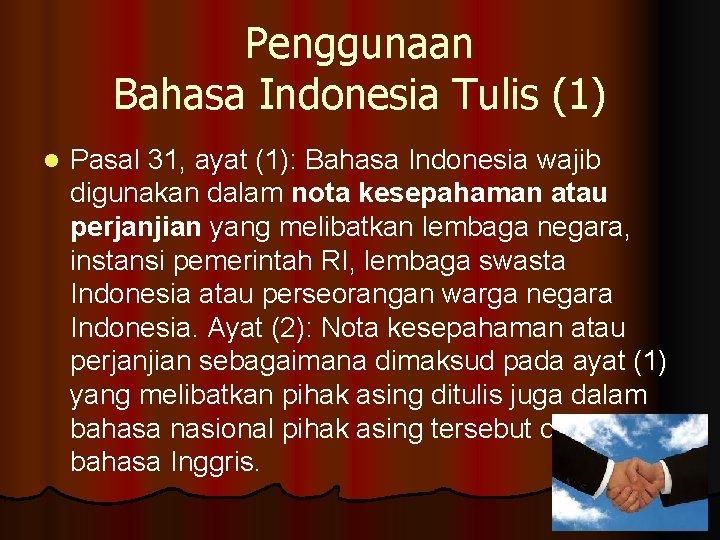 Penggunaan Bahasa Indonesia Tulis (1) l Pasal 31, ayat (1): Bahasa Indonesia wajib digunakan