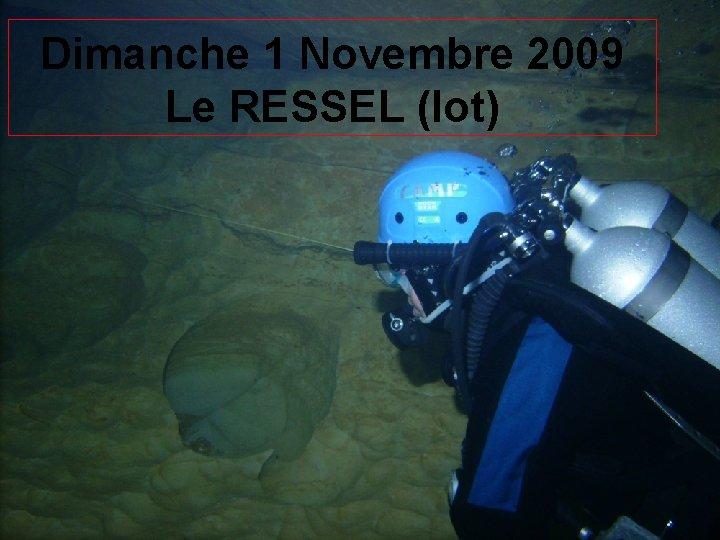 Dimanche 1 Novembre 2009 Le RESSEL (lot)