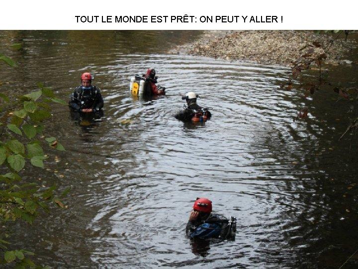 TOUT LE MONDE EST PRÊT: ON PEUT Y ALLER !