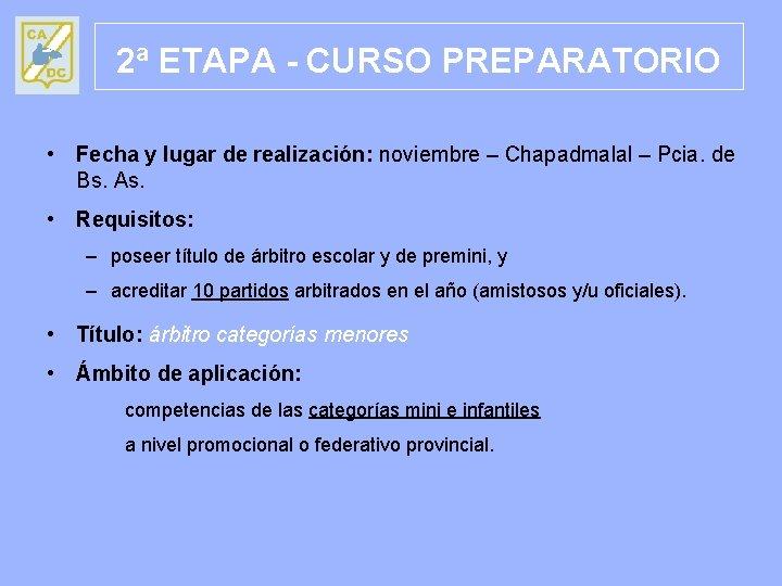 2ª ETAPA - CURSO PREPARATORIO • Fecha y lugar de realización: noviembre – Chapadmalal