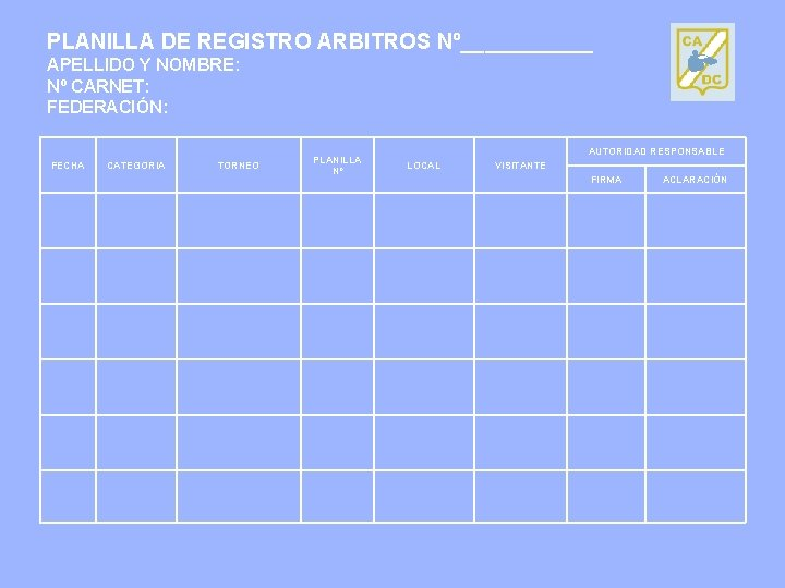 PLANILLA DE REGISTRO ARBITROS Nº______ APELLIDO Y NOMBRE: Nº CARNET: FEDERACIÓN: FECHA CATEGORIA TORNEO