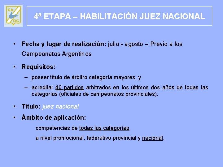 4ª ETAPA – HABILITACIÓN JUEZ NACIONAL • Fecha y lugar de realización: julio -
