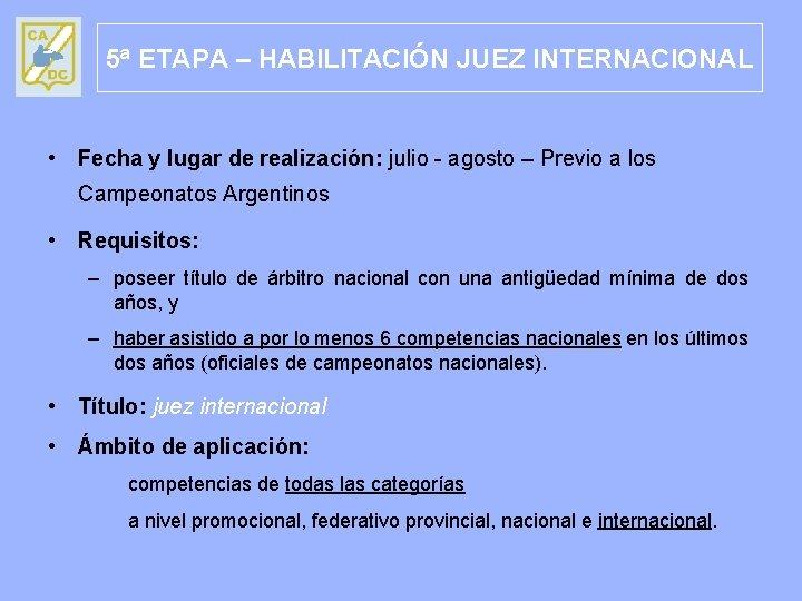 5ª ETAPA – HABILITACIÓN JUEZ INTERNACIONAL • Fecha y lugar de realización: julio -