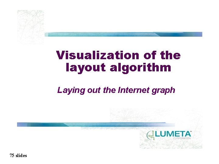 Visualization of the layout algorithm Laying out the Internet graph 75 slides