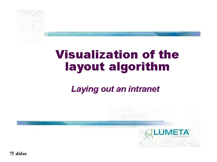 Visualization of the layout algorithm Laying out an intranet 75 slides