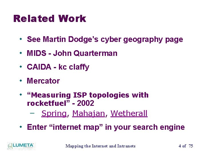Related Work • See Martin Dodge's cyber geography page • MIDS - John Quarterman