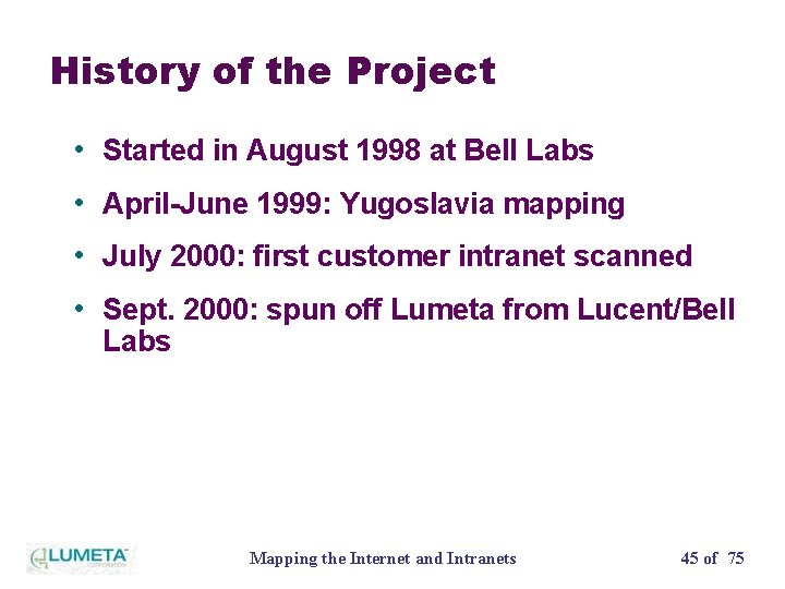History of the Project • Started in August 1998 at Bell Labs • April-June