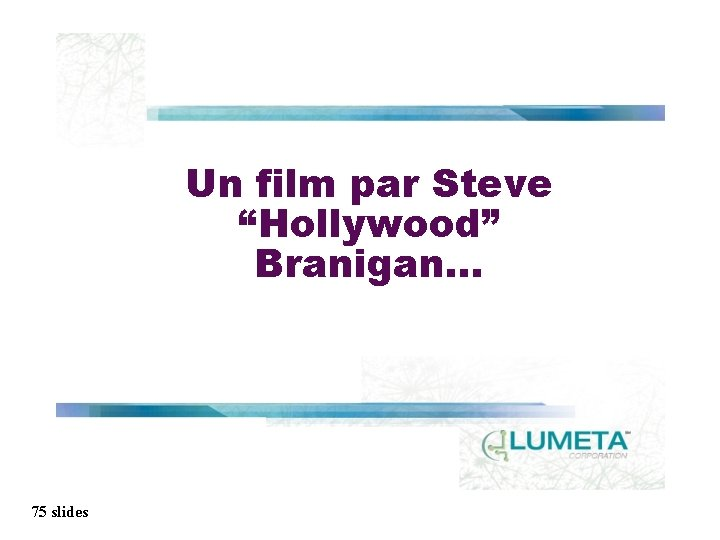 "Un film par Steve ""Hollywood"" Branigan. . . 75 slides"