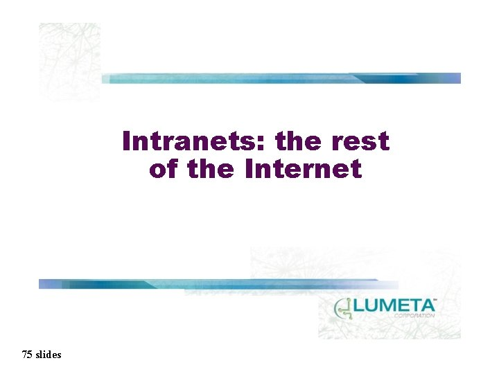 Intranets: the rest of the Internet 75 slides