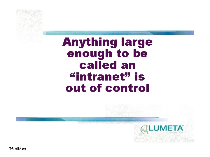 """Anything large enough to be called an """"intranet"""" is out of control 75 slides"""