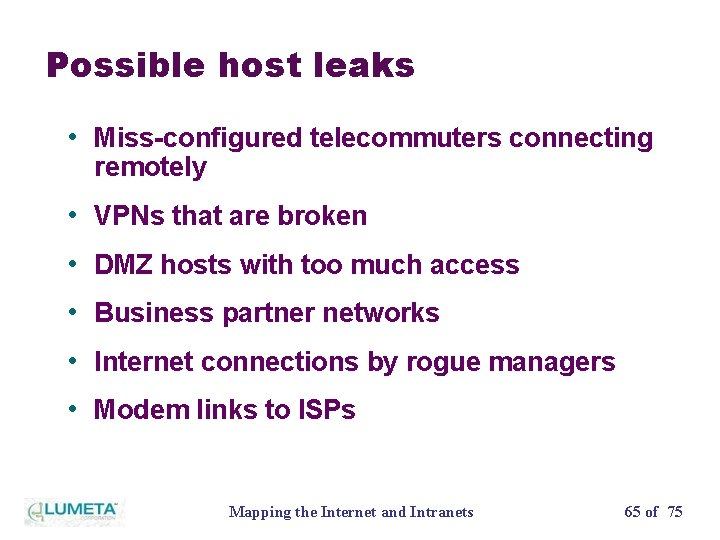 Possible host leaks • Miss-configured telecommuters connecting remotely • VPNs that are broken •