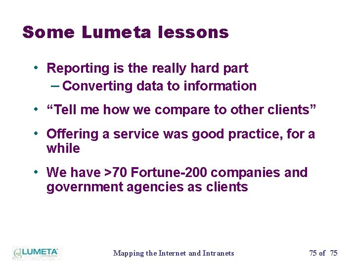 Some Lumeta lessons • Reporting is the really hard part – Converting data to
