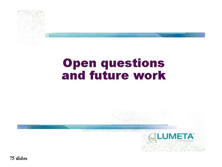 Open questions and future work 75 slides