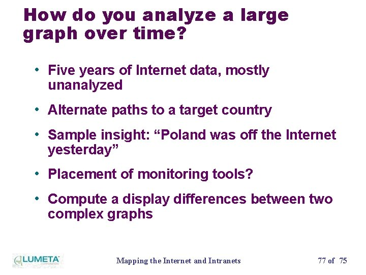 How do you analyze a large graph over time? • Five years of Internet