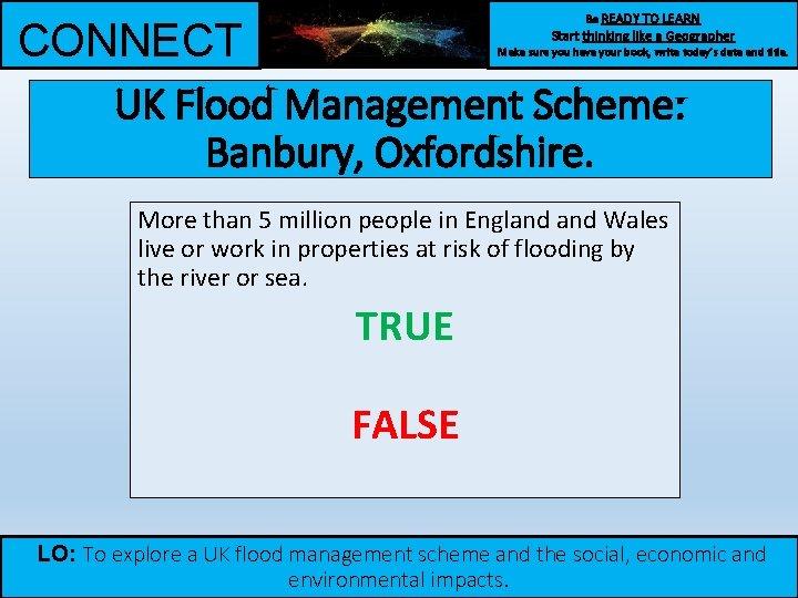Be READY TO LEARN CONNECT UK Flood Management Scheme: Banbury, Oxfordshire. Start thinking like