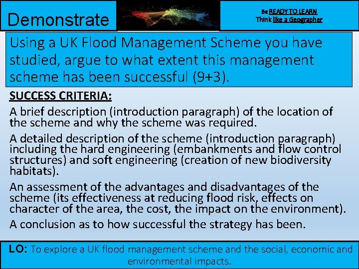 Demonstrate Be READY TO LEARN Think like a Geographer Using a UK Flood Management