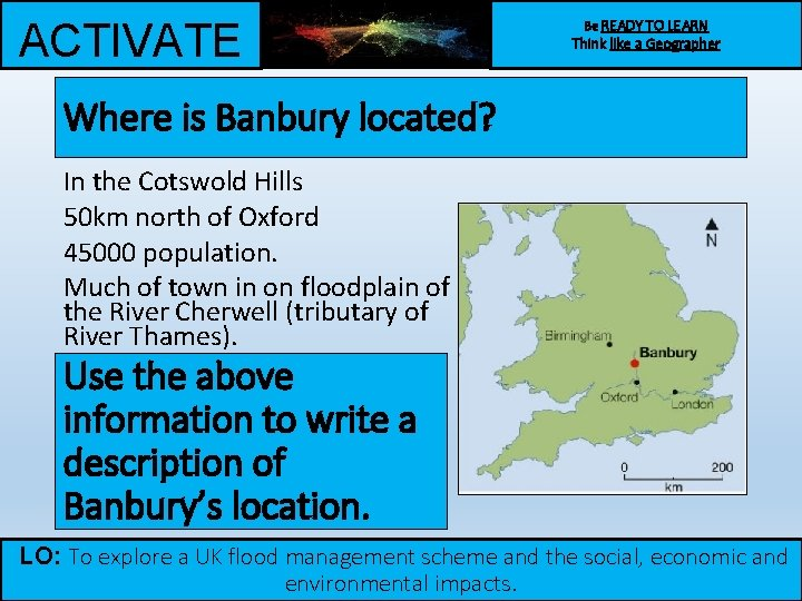 ACTIVATE Be READY TO LEARN Think like a Geographer Where is Banbury located? In