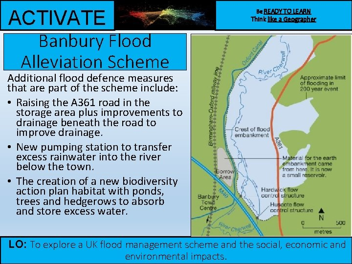 ACTIVATE Banbury Flood Alleviation Scheme Be READY TO LEARN Think like a Geographer Additional