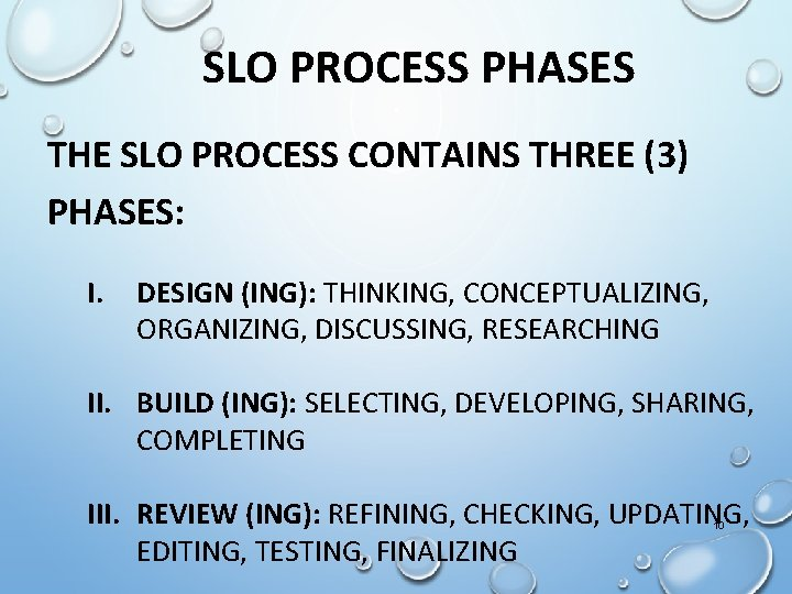 SLO PROCESS PHASES THE SLO PROCESS CONTAINS THREE (3) PHASES: I. DESIGN (ING): THINKING,