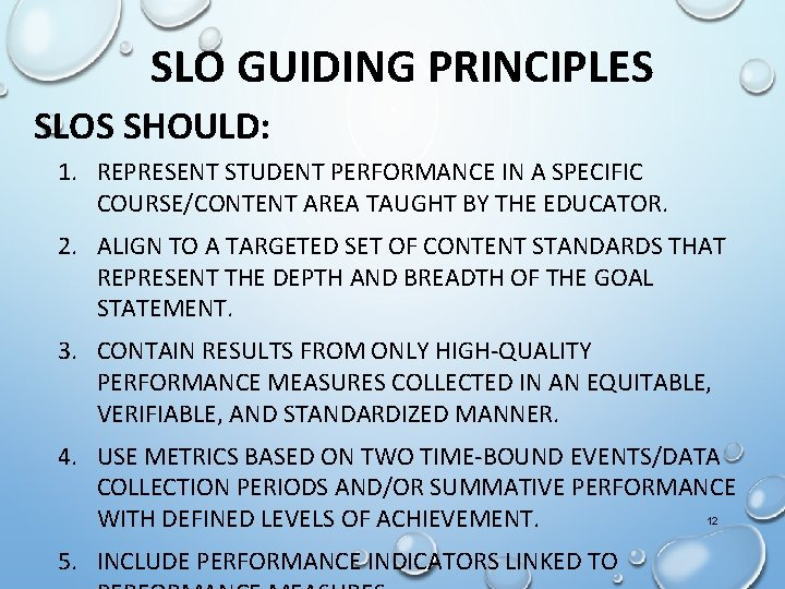 SLO GUIDING PRINCIPLES SLOS SHOULD: 1. REPRESENT STUDENT PERFORMANCE IN A SPECIFIC COURSE/CONTENT AREA