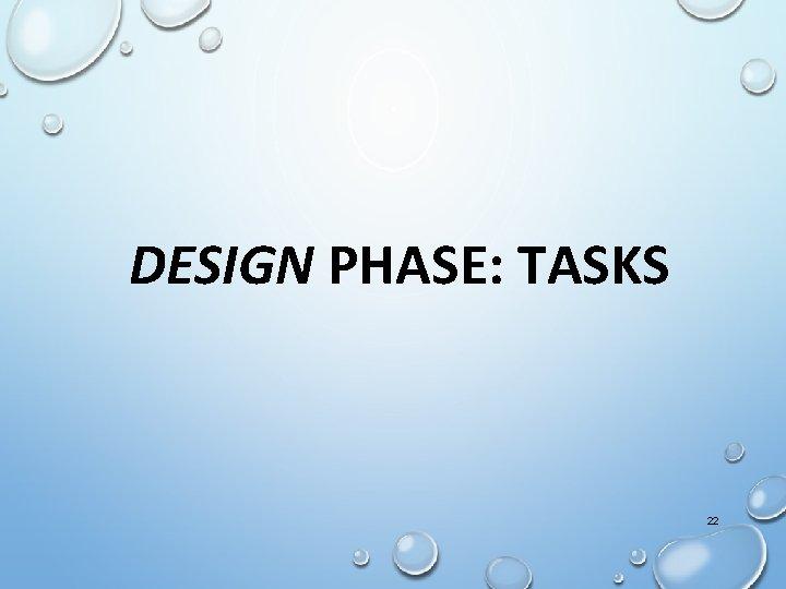 DESIGN PHASE: TASKS 22