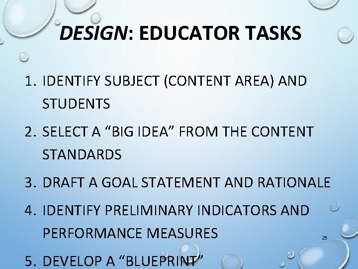"""DESIGN: EDUCATOR TASKS 1. IDENTIFY SUBJECT (CONTENT AREA) AND STUDENTS 2. SELECT A """"BIG"""