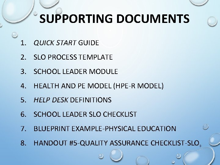 SUPPORTING DOCUMENTS 1. QUICK START GUIDE 2. SLO PROCESS TEMPLATE 3. SCHOOL LEADER MODULE