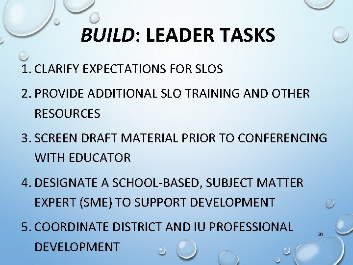 BUILD: LEADER TASKS 1. CLARIFY EXPECTATIONS FOR SLOS 2. PROVIDE ADDITIONAL SLO TRAINING AND