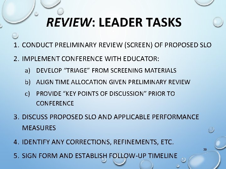 REVIEW: LEADER TASKS 1. CONDUCT PRELIMINARY REVIEW (SCREEN) OF PROPOSED SLO 2. IMPLEMENT CONFERENCE