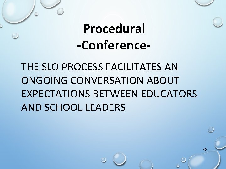 Procedural -Conference. THE SLO PROCESS FACILITATES AN ONGOING CONVERSATION ABOUT EXPECTATIONS BETWEEN EDUCATORS AND